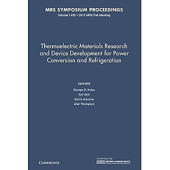 Thermoelectric Materials Research and Device Development for Power Conversion and Refrigeration: Volume 1490 (...