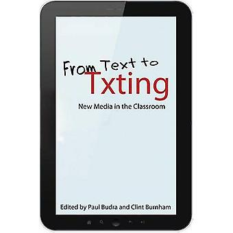 From Text to Txting New Media in the Classroom by BUDRA & PAUL