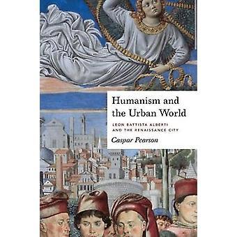 Humanismo y mundo urbano Leon Battista Alberti y la ciudad del renacimiento por Pearson y Caspar