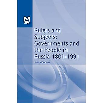 Rulers and Subjects Government and People in Russia 18011991 by Gooding & John