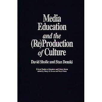 Media Education and the ReProduction of Culture by Scholle & David