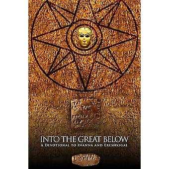 Into the Great Below A Devotional for Inanna and Ereshkigal by Krasskova & Galina