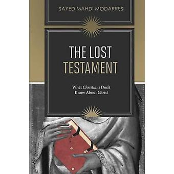 The Lost Testament What Christians Dont Know About Jesus by Modarresi & Sayed Mahdi