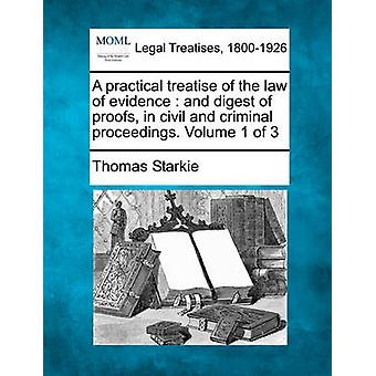 A practical treatise of the law of evidence  and digest of proofs in civil and criminal proceedings. Volume 1 of 3 by Starkie & Thomas
