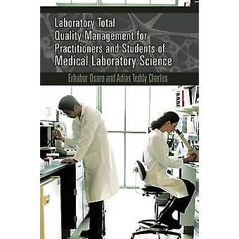 Laboratory Total Quality Management for Practitioners and Students of Medical Laboratory Science by Osaro & Erhabor