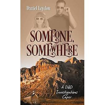 Someone Somewhere A DD Investigations Caper by Leydon & Daniel