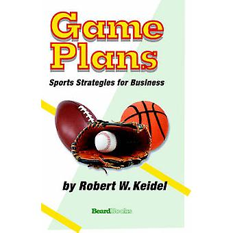 Game Plans Sports Strategies for Business by Keidel & Robert & W.