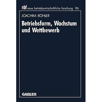 Betriebsform Wachstum und Wettbewerb by Bhler & Joachim
