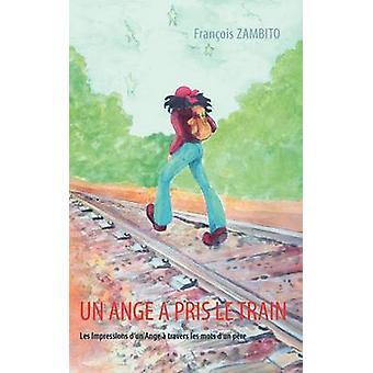 Un Ange a pris le trainLes Impressions dun Ange  travers les mots dun pre by Zambito & Franois