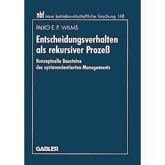 Entscheidungsverhalten als rekursiver Proze Konzeptuelle Bausteine des systemorientierten directies door Wilms & Falko E.P.