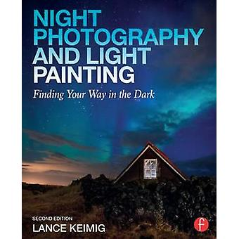 Night Photography and Light Painting - Finding Your Way in the Dark (2