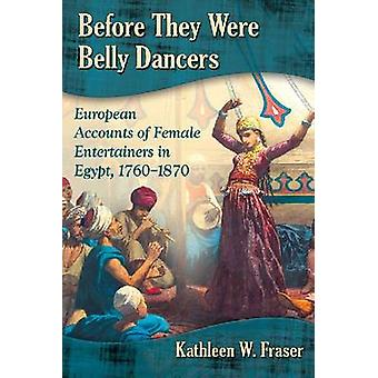 Before They Were Belly Dancers - European Accounts of Female Entertain