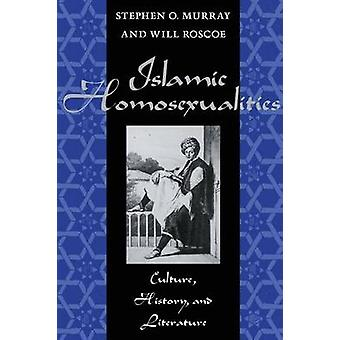 Islamic Homosexualities - Culture - History and Literature by Will Ros