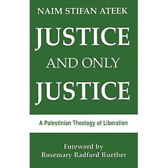 Justice and Only Justice by Naim Ateek - 9780883445457 Book
