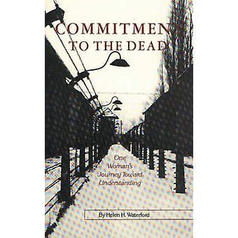 Commitment to the Dead - One Woman's Journey Towards Understanding (Re