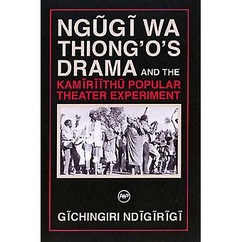 Ngugi Wa Thiong'o's Drama and the Kamiriithu Popular Theater Experime
