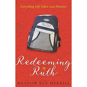 Redeeming Ruth - Everything Life Takes - Love Restores by Meadow Rue M