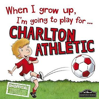 When I Grow Up I'm Going to Play for Charlton by Gemma Cary - 9781785