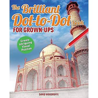 The Brilliant Dot-To-Dot Book for Grown Ups by David Woodroffe - 9781