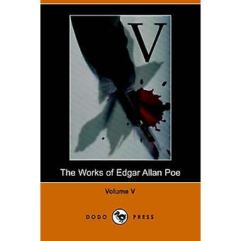 Works of Edgar Allan Poe  Volume 5 by Poe & Edgar Allan