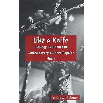 Like a Knife - Ideology and Genre in Contemporary Chinese Popular Musi