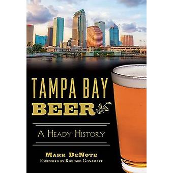 Tampa Bay Beer - A Heady History by Mark Denote - Richard Gonzmart - 9