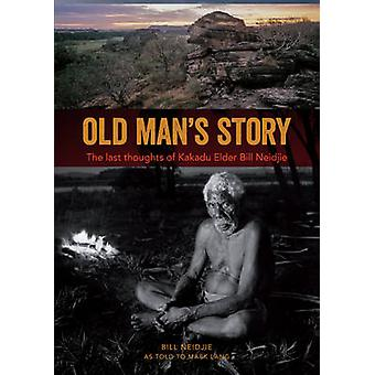 Old Man's Story - The Last Thoughts of Kakadu Elder Bill Neidjie by Bi
