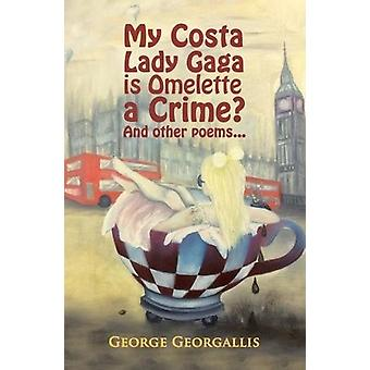 My Costa Lady Gaga is Omelette a Crime? by George Georgallis - 978178