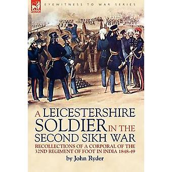 A Leicestershire Soldier in the Second Sikh War Recollections of a Corporal of the 32nd Regiment of Foot in India 184849 by Ryder & John