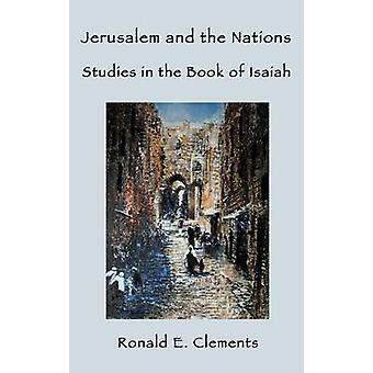 Jerusalem and the Nations Studies in the Book of Isaiah by Clements & Ronald E.