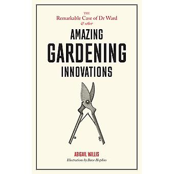 Remarkable Case of Dr Ward and Other Amazing Garden Innovati by Abigail Willis