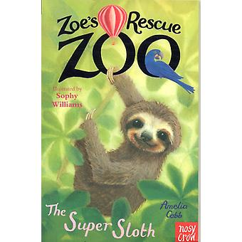 Zoes Rescue Zoo The Super Sloth by Amelia cobb