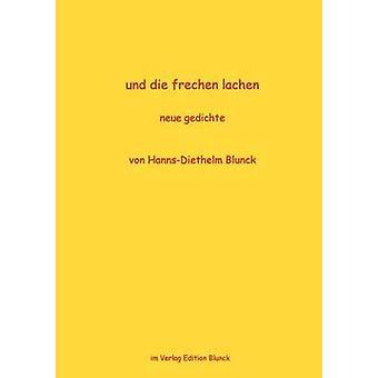 und die frechen lachenneue gedichte by Blunck & HannsDiethelm
