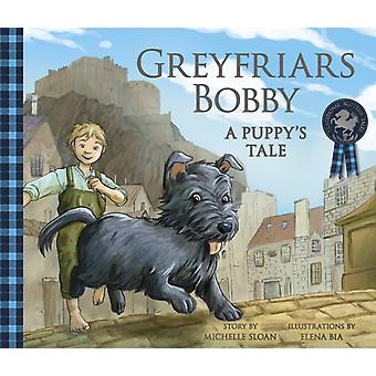 Greyfriars Bobby A Puppys Tale by Michelle Sloan