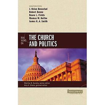 Five Views on the Church and Politics by General editor Amy E Black & General editor Stanley N Gundry & Contributions by J Brian Benestad & Contributions by Robert Benne & Contributions by Bruce Fields & Contributions by Thomas W Heilke & Co