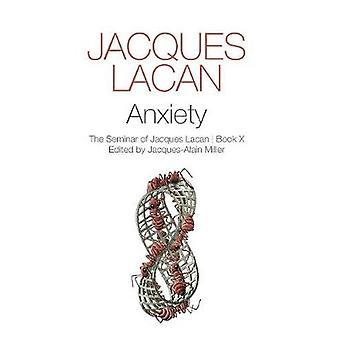 Anxiety The Seminar of Jacques Lacan Book X by Lacan & Jacques
