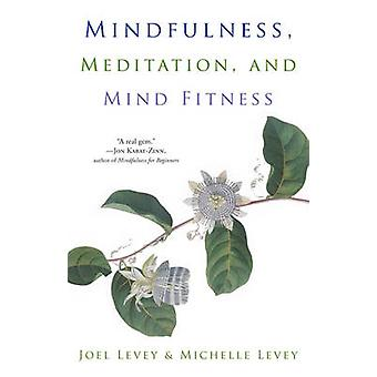 Mindfulness Meditation and Mind Fitness by Michelle Levey Joel Levey