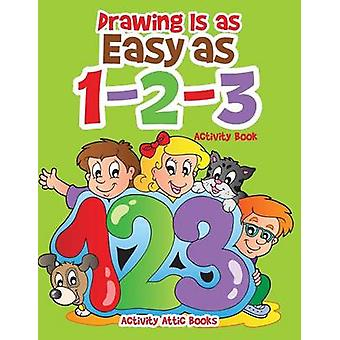 Drawing Is as Easy as 123 Activity Book by Activity Attic Books