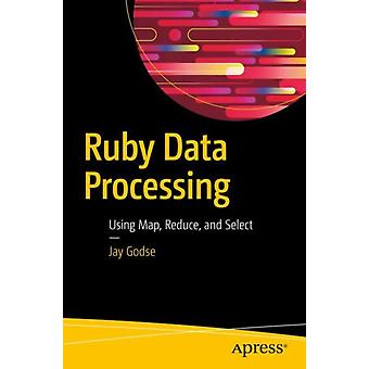 Ruby Data Processing  Using Map Reduce and Select by Godse & Jay
