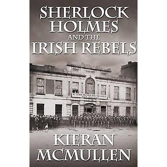 Sherlock Holmes and the Irish Rebels by McMullen & Kieran