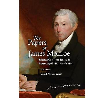 The Papers of James Monroe Volume 6 Selected Correspondence and Papers April 1811March 1814 by Preston & Daniel