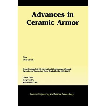 Advances in Ceramic Armor A Collection of Papers Presented at the 29th International Conference on Advanced Ceramics and Composites January 23 by Swab & Jeffrey J.