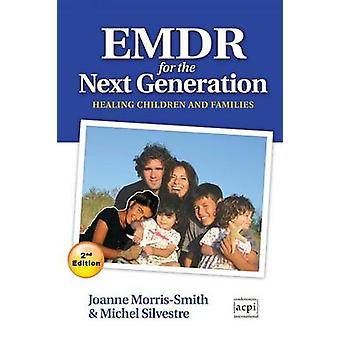 Emdr for the Next GenerationHealing Children and Families 2nd Ed by MorrisSmith & Joanne
