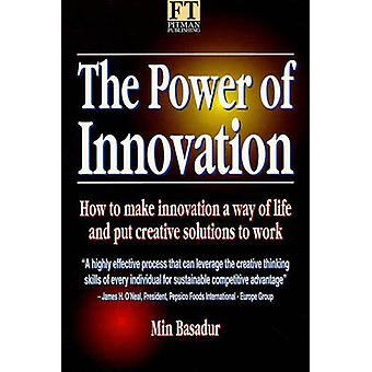 The Power of Innovation How to Make Innovation a Way of Life and Put Creative Solutions to Work by Basadur & Min