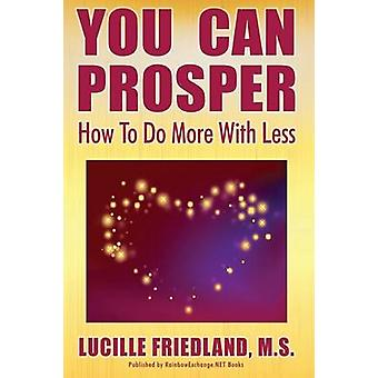 YOU CAN PROSPER How To Do More With Less by Friedland & Lucille
