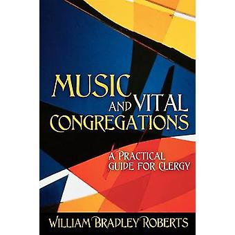 Music and Vital Congregations A Practical Guide for Clergy by Roberts & William Bradley