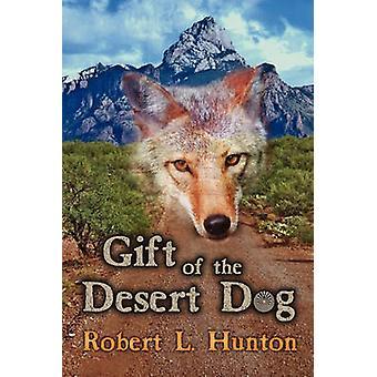 Gift of the Desert Dog by Hunton & Robert L.
