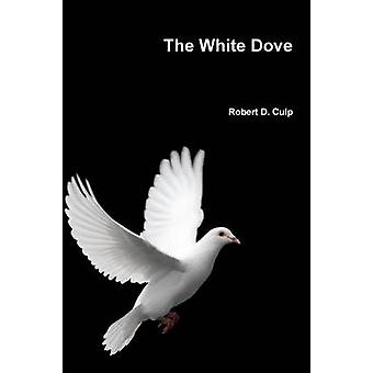 The White Dove by Culp & Robert D.