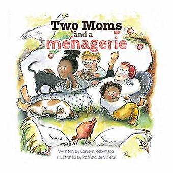 Two Moms and a Menagerie by Robertson & Carolyn