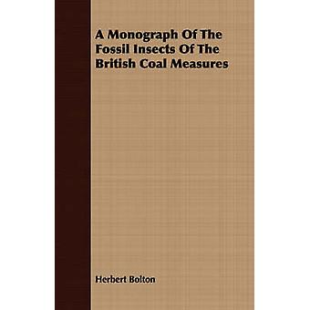A Monograph Of The Fossil Insects Of The British Coal Measures by Bolton & Herbert